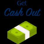 Get cash out.
